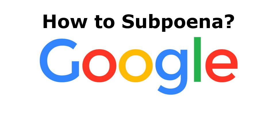 How To Subpoena Records From Google North America Inc.?
